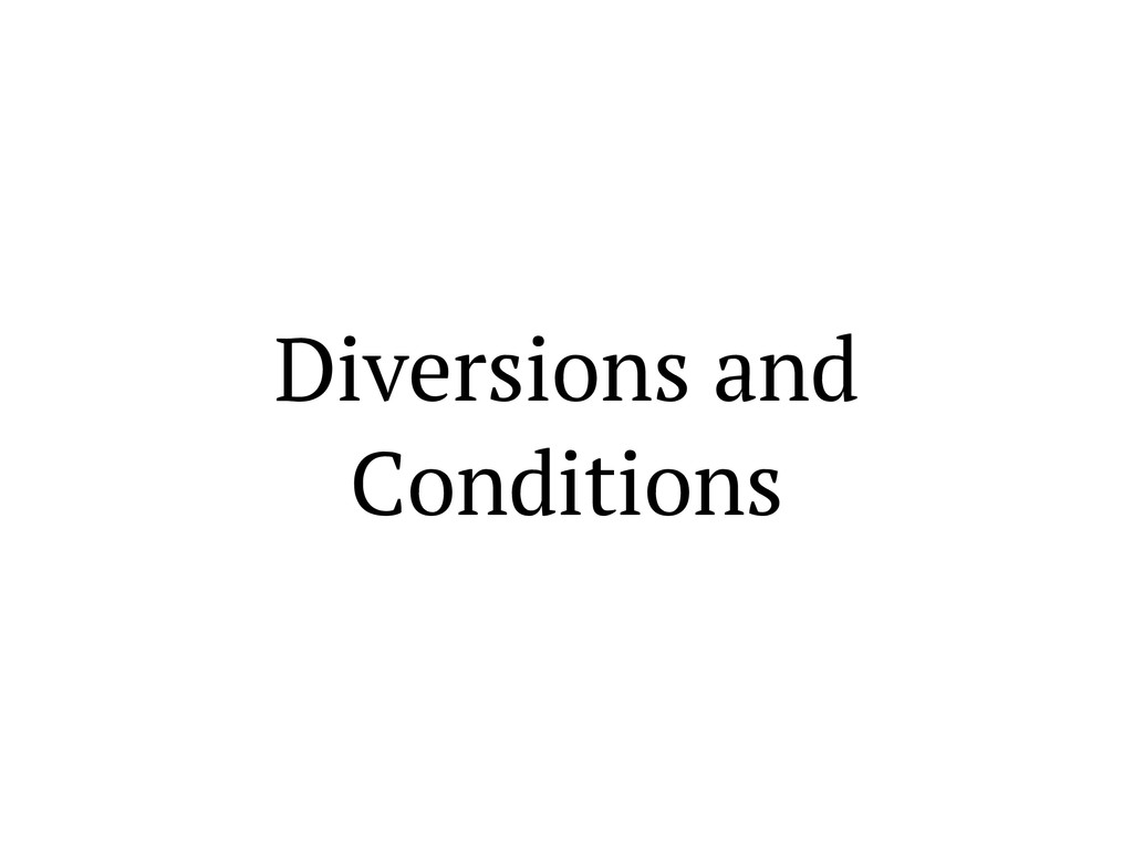 Diversions and Conditions