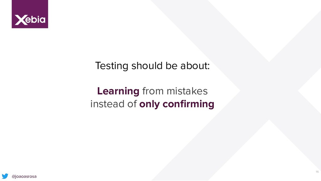 16 Testing should be about: Learning from mista...