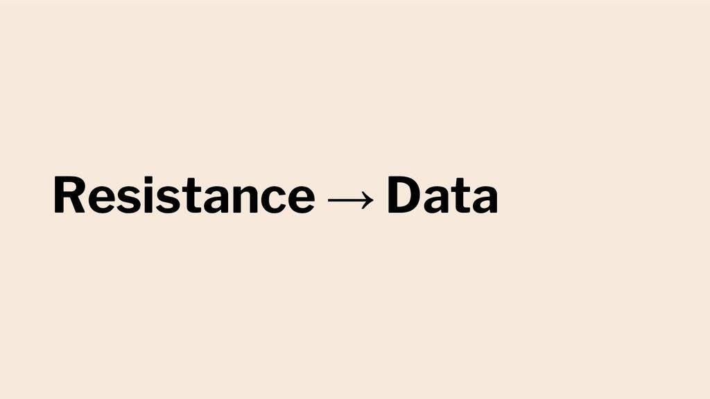 Resistance → Data