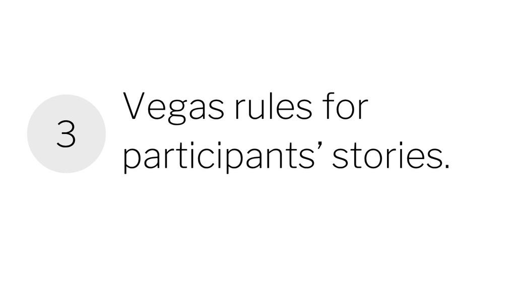 Vegas rules for participants' stories. 3
