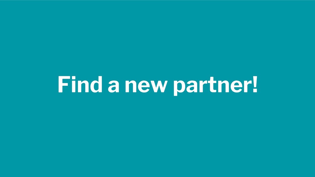 Find a new partner!