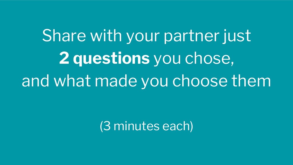 Share with your partner just 2 questions you ch...