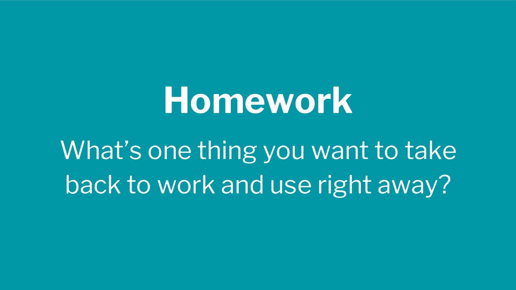 Homework What's one thing you want to take back...