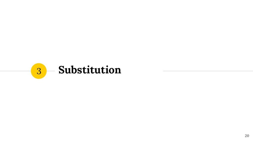 Substitution 3 ! 20