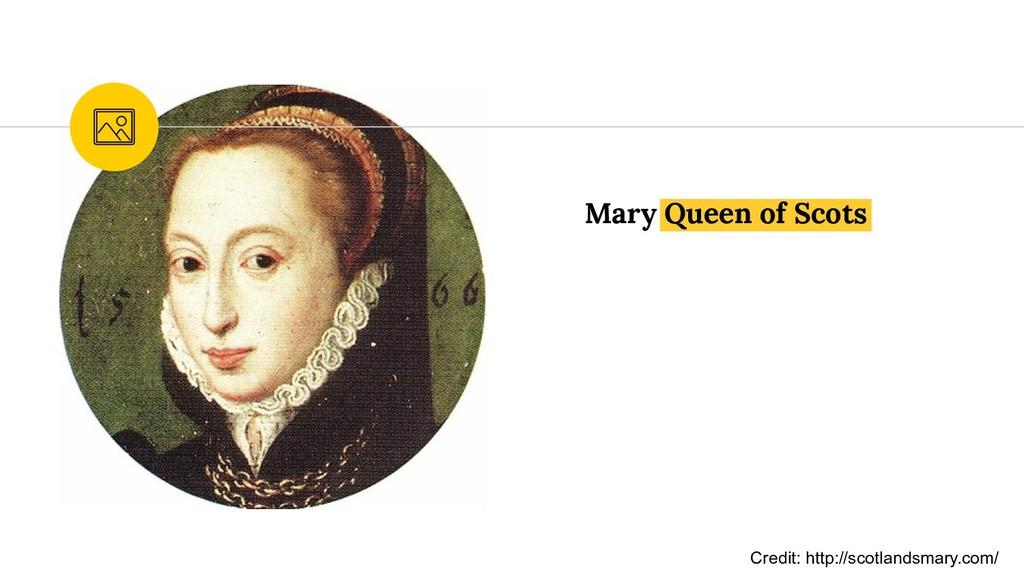 Mary Queen of Scots Credit: http://scotlandsmar...
