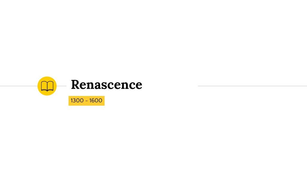 Renascence 1300 - 1600