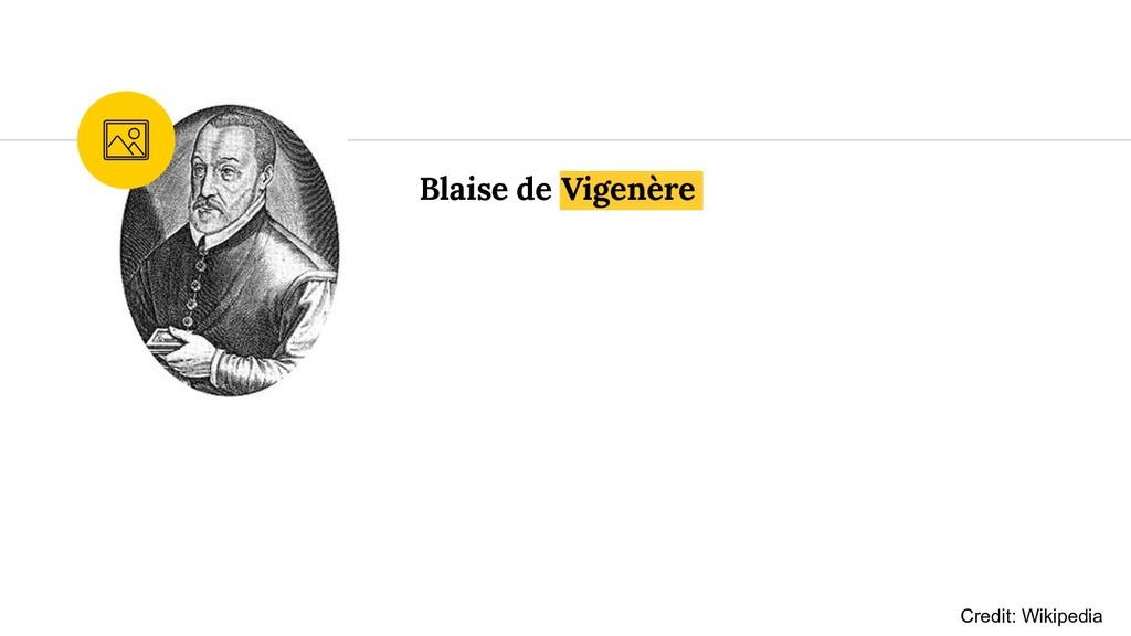 Blaise de Vigenère Credit: Wikipedia