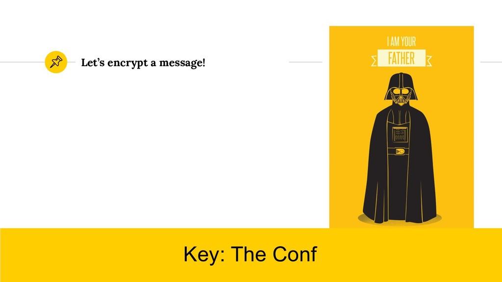 Let's encrypt a message! Key: The Conf