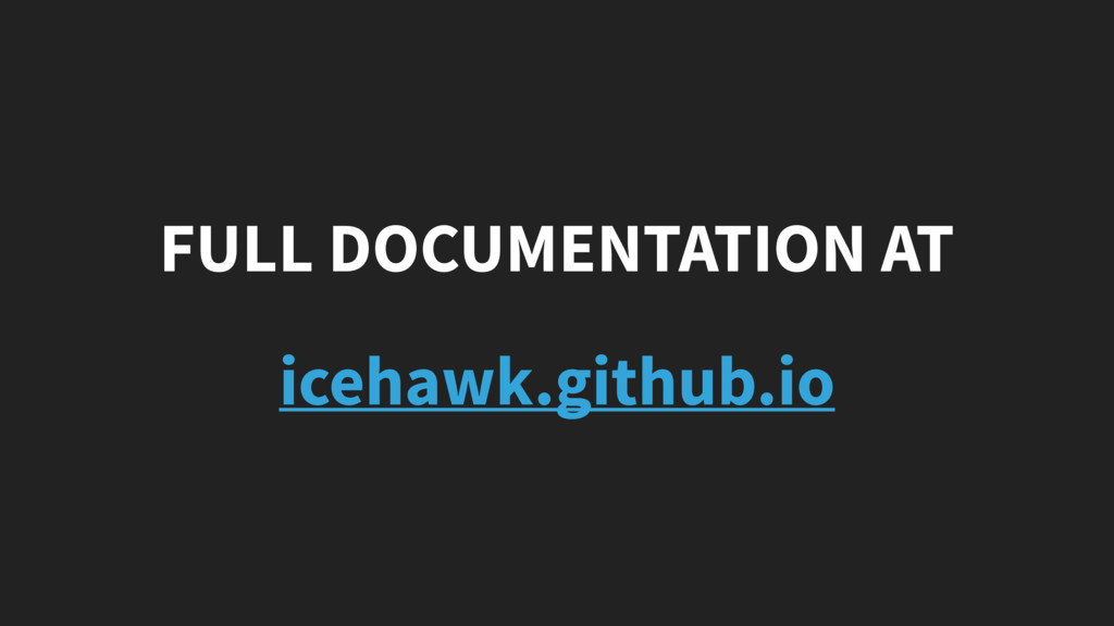 FULL DOCUMENTATION AT icehawk.github.io