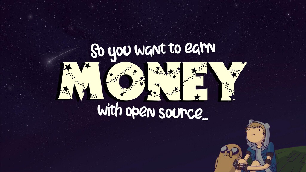 money So you want to earn with open source...