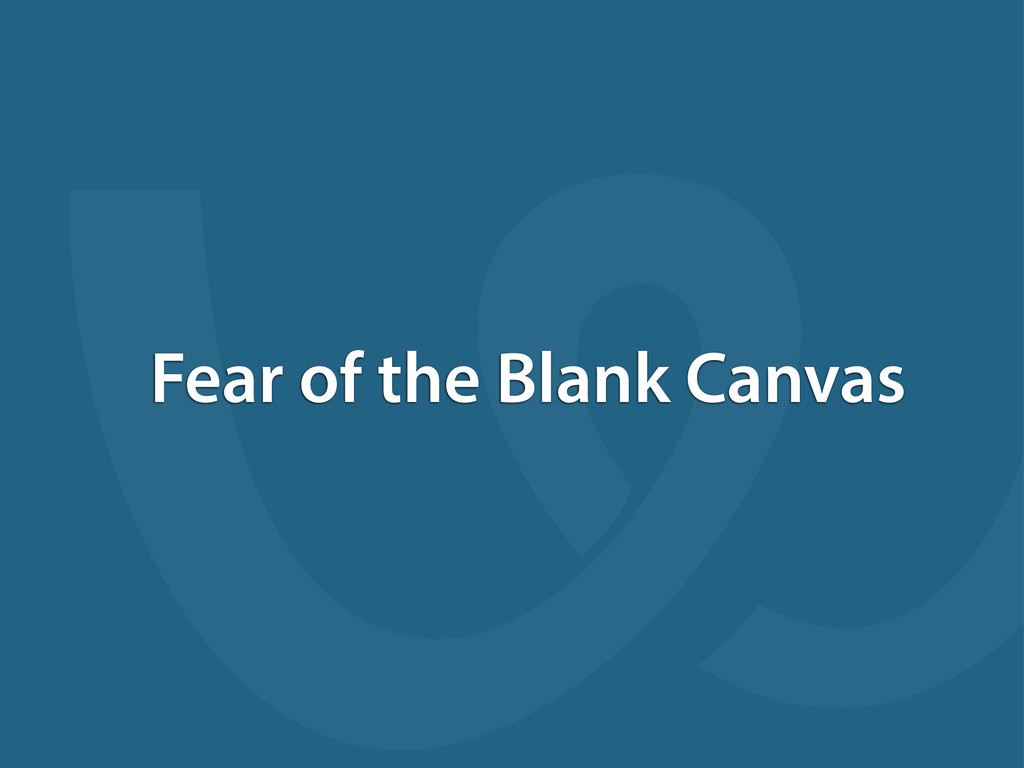 Fear of the Blank Canvas