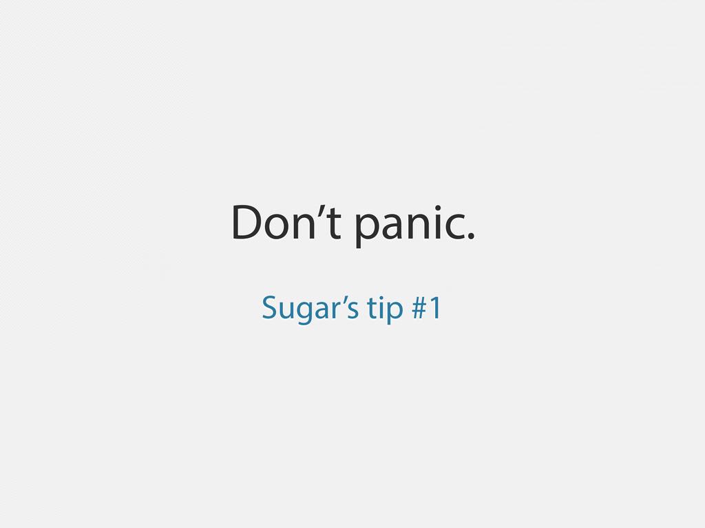 Don't panic. Sugar's tip #1