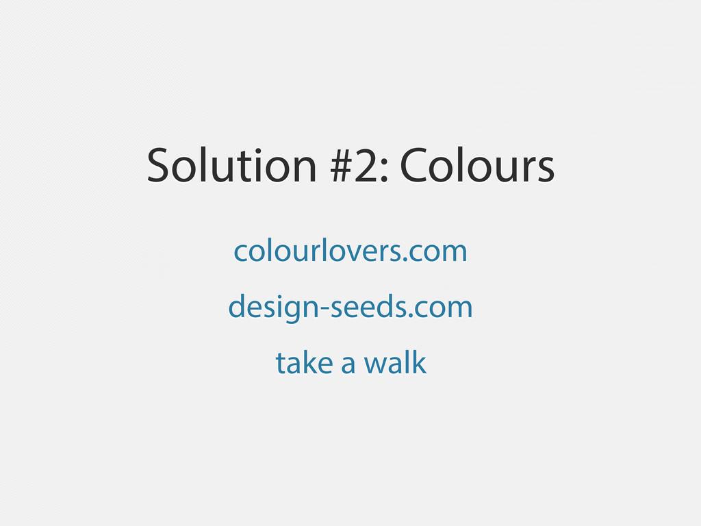 Solution #2: Colours colourlovers.com design-se...