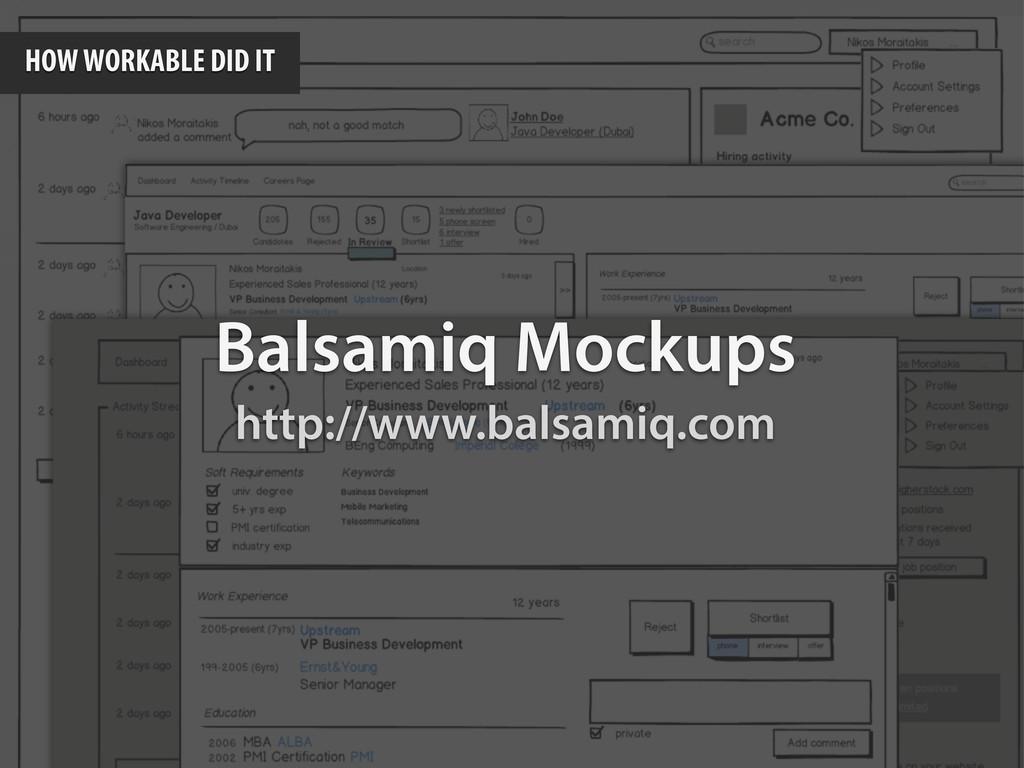Balsamiq Mockups http://www.balsamiq.com HOW WO...