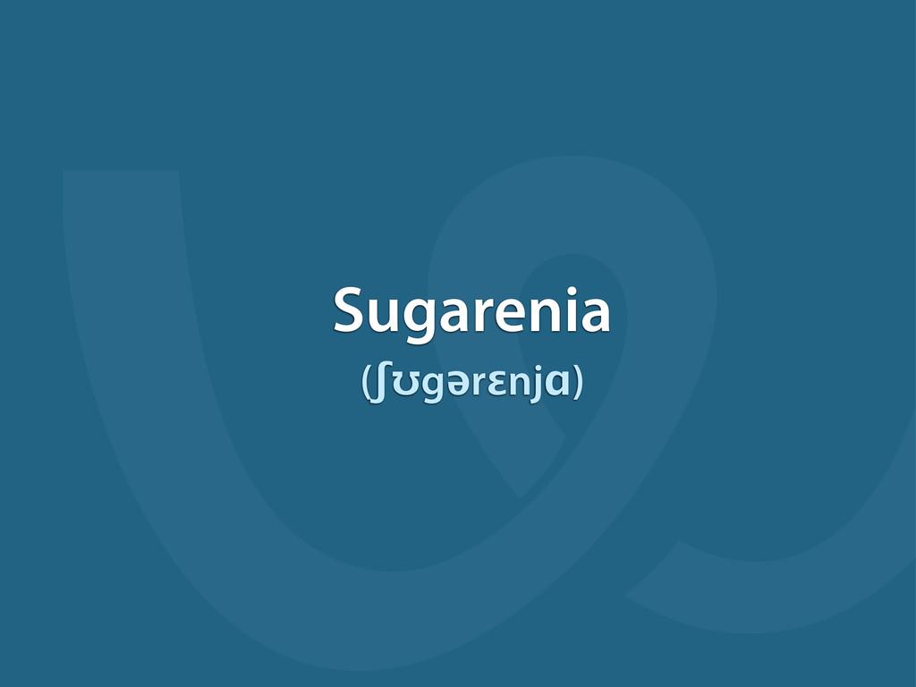 Sugarenia (ʃʊgərɛnjɑ)