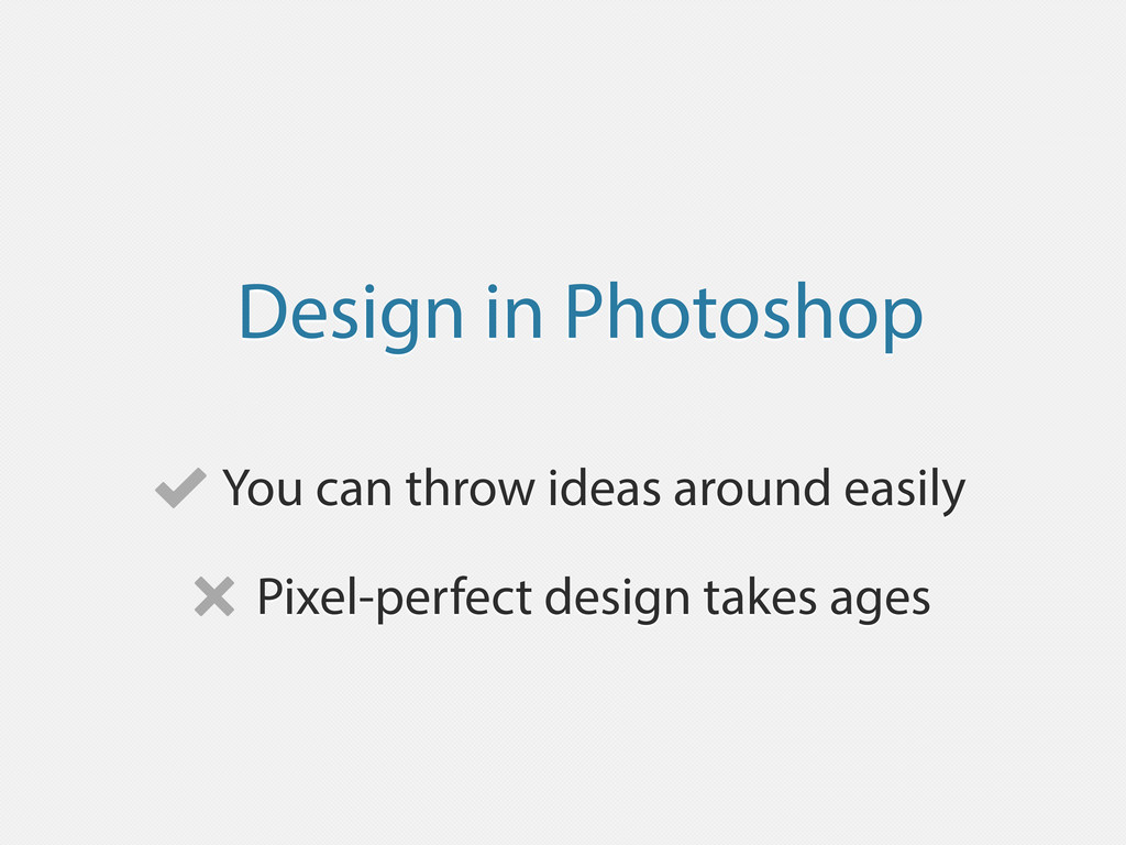 Design in Photoshop You can throw ideas around ...