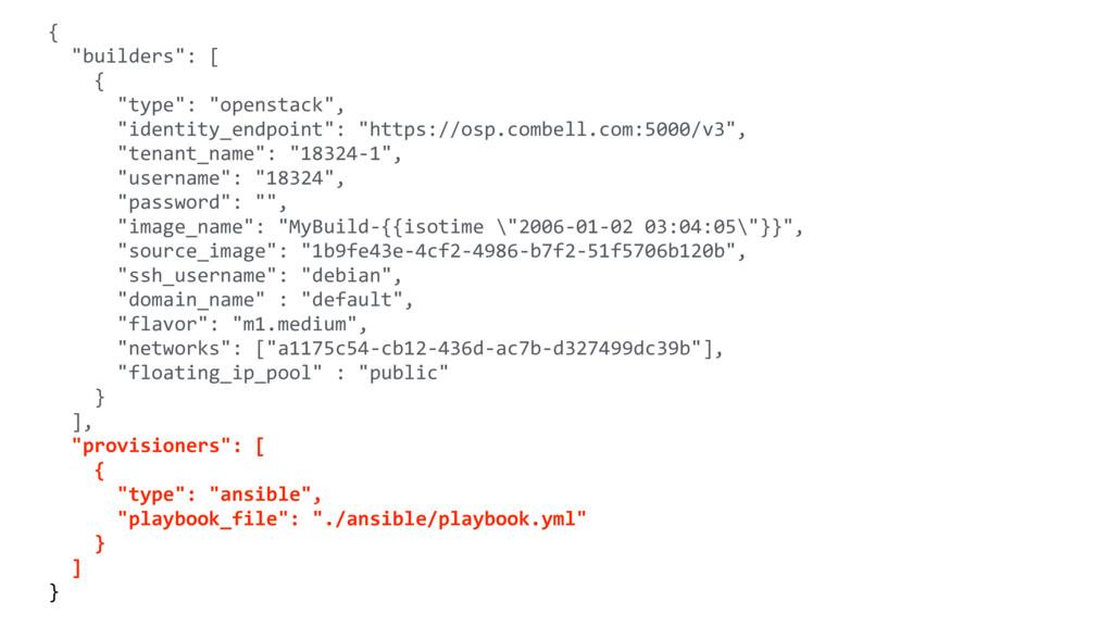 "{ ""builders"": [ { ""type"": ""openstack"", ""identit..."