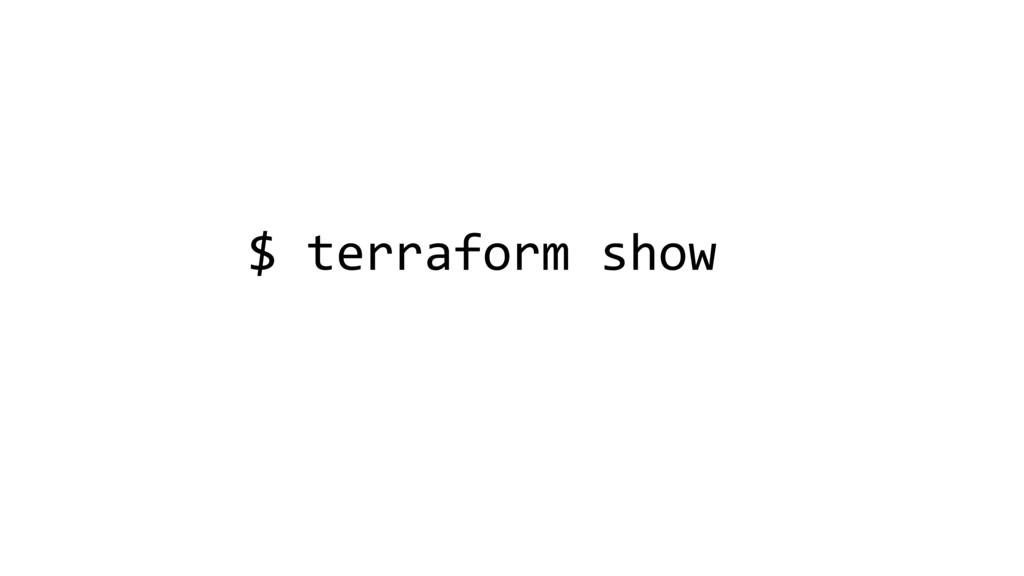 $ terraform show