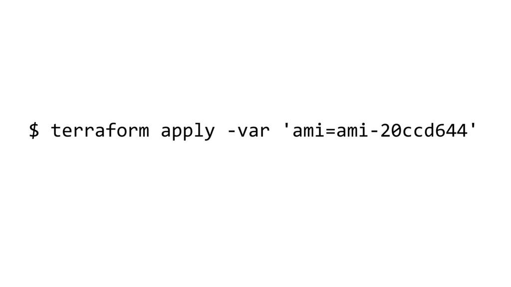$ terraform apply -var 'ami=ami-20ccd644'