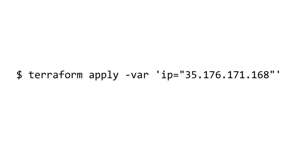 """$ terraform apply -var 'ip=""""35.176.171.168""""'"""