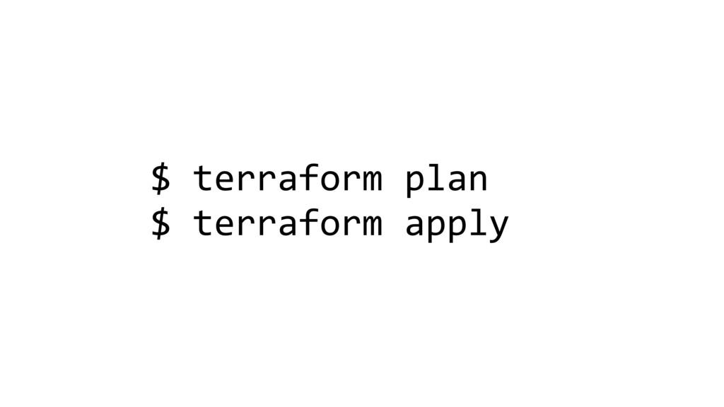 $ terraform plan $ terraform apply