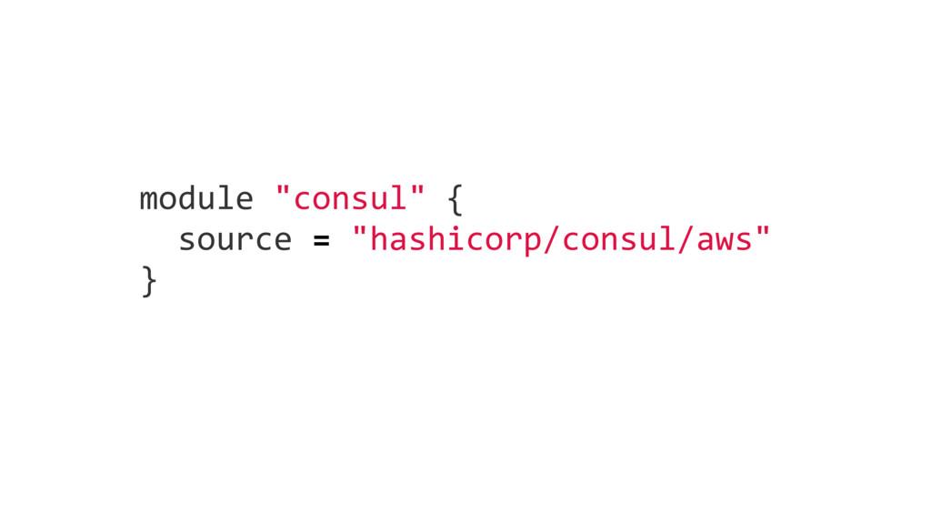 "module ""consul"" { source = ""hashicorp/consul/aw..."
