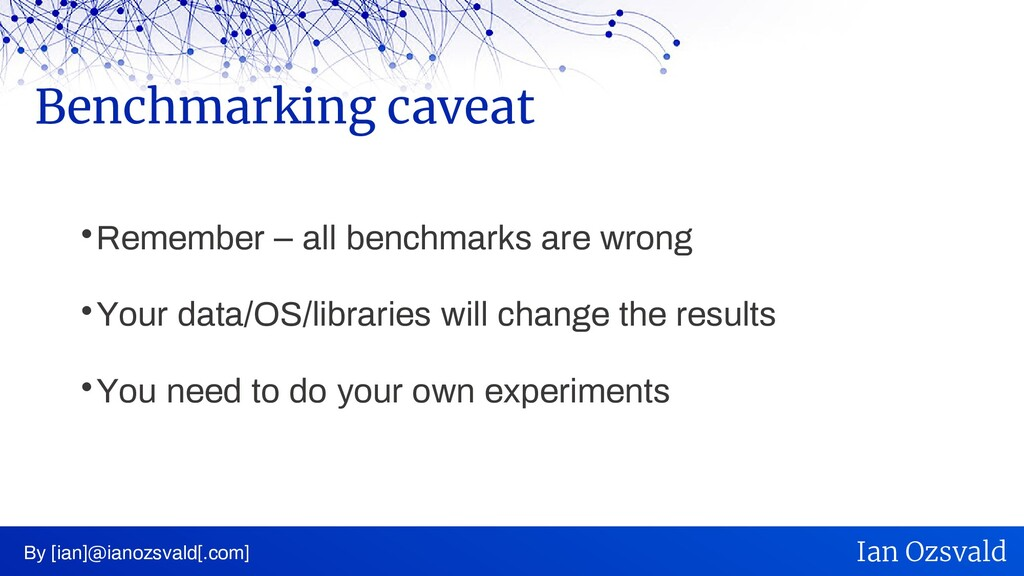  Remember – all benchmarks are wrong  Your da...