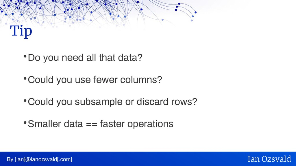 Do you need all that data?  Could you use fe...