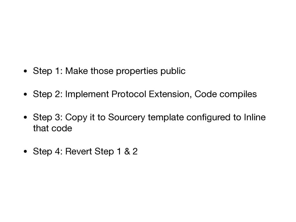 • Step 1: Make those properties public  • Step ...