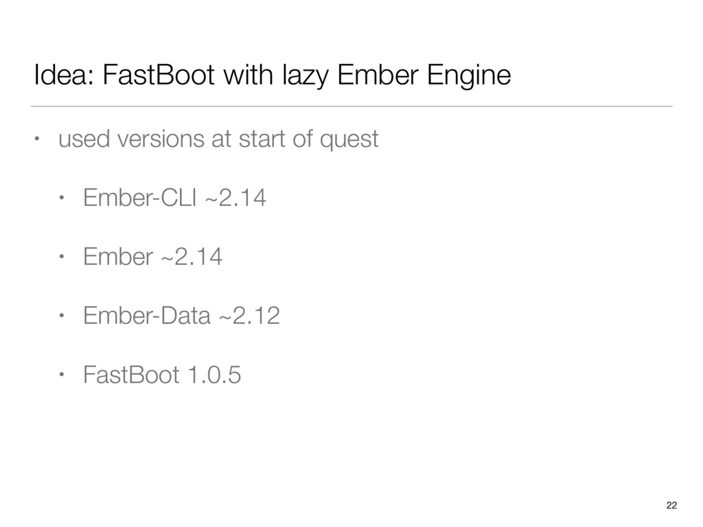 Idea: FastBoot with lazy Ember Engine • used ve...