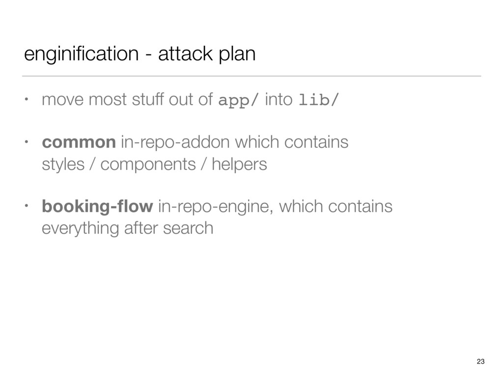 enginification - attack plan • move most stuff o...