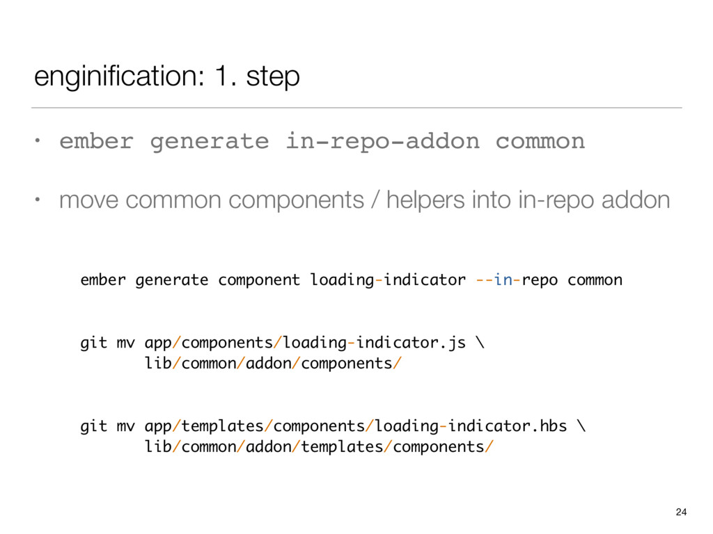 enginification: 1. step • ember generate in-repo...