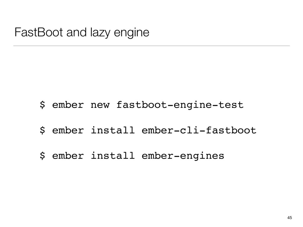 FastBoot and lazy engine 45 $ ember new fastboo...