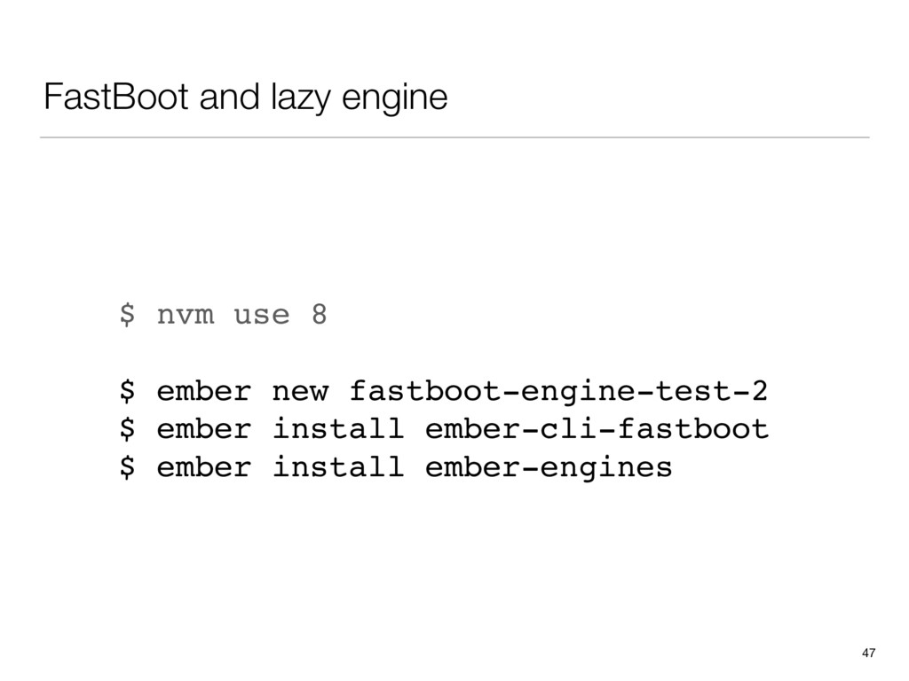 FastBoot and lazy engine 47 $ nvm use 8 $ ember...
