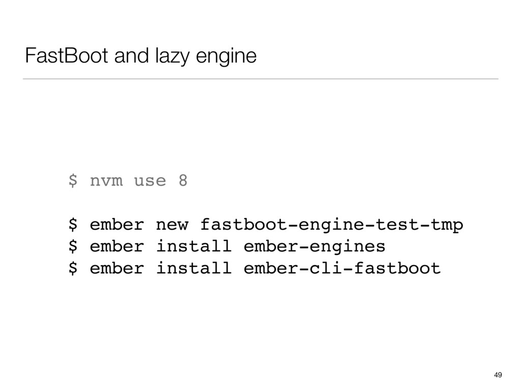 FastBoot and lazy engine 49 $ nvm use 8 $ ember...
