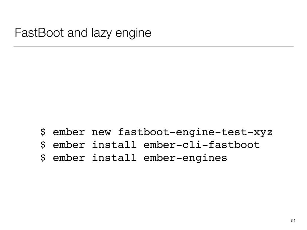 FastBoot and lazy engine 51 $ ember new fastboo...