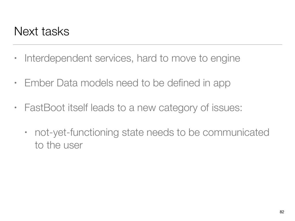 Next tasks • Interdependent services, hard to m...