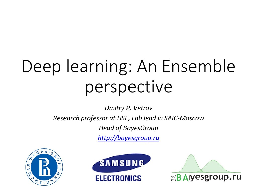 Deep learning: An Ensemble perspective Dmitry P...