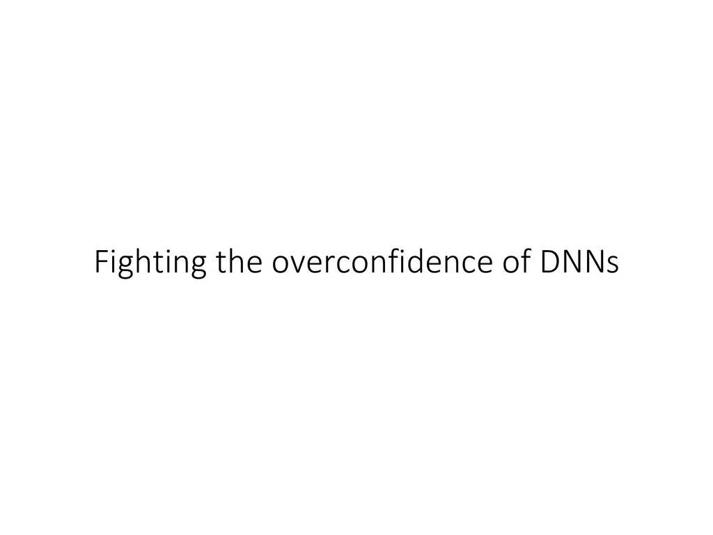 Fighting the overconfidence of DNNs