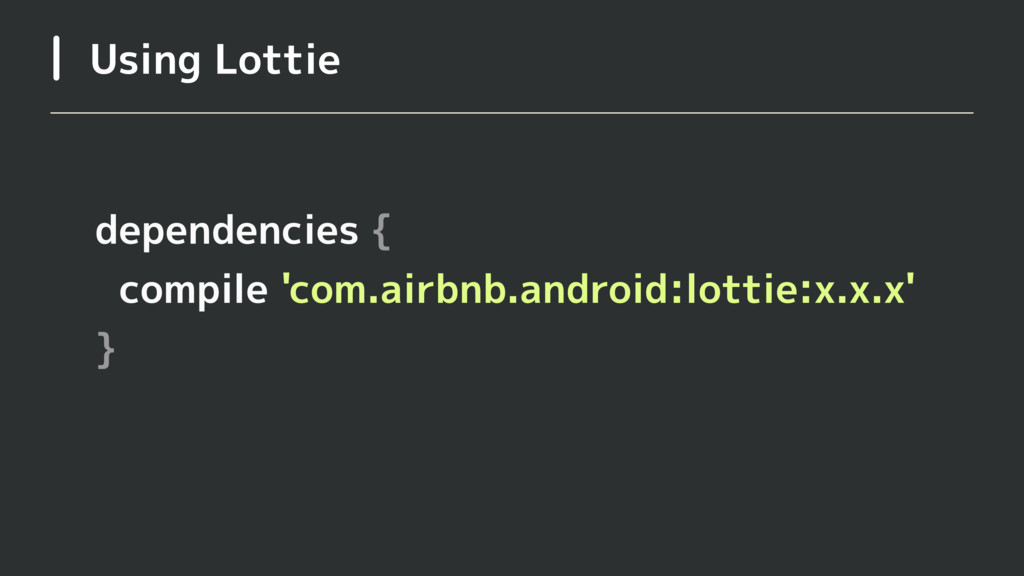 Using Lottie dependencies { compile 'com.airbnb...
