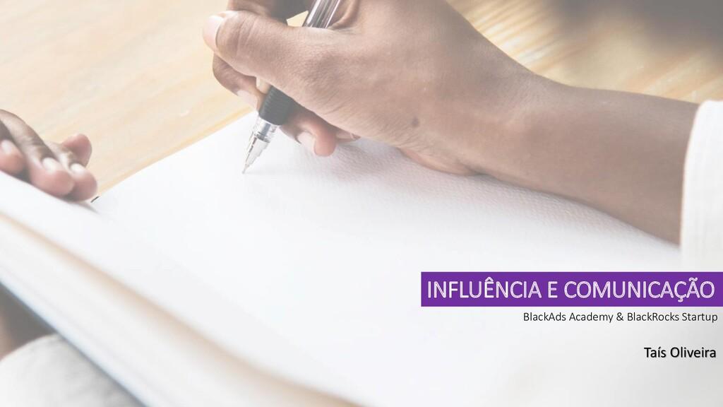 INFLUÊNCIA E COMUNICAÇÃO BlackAds Academy & Bla...
