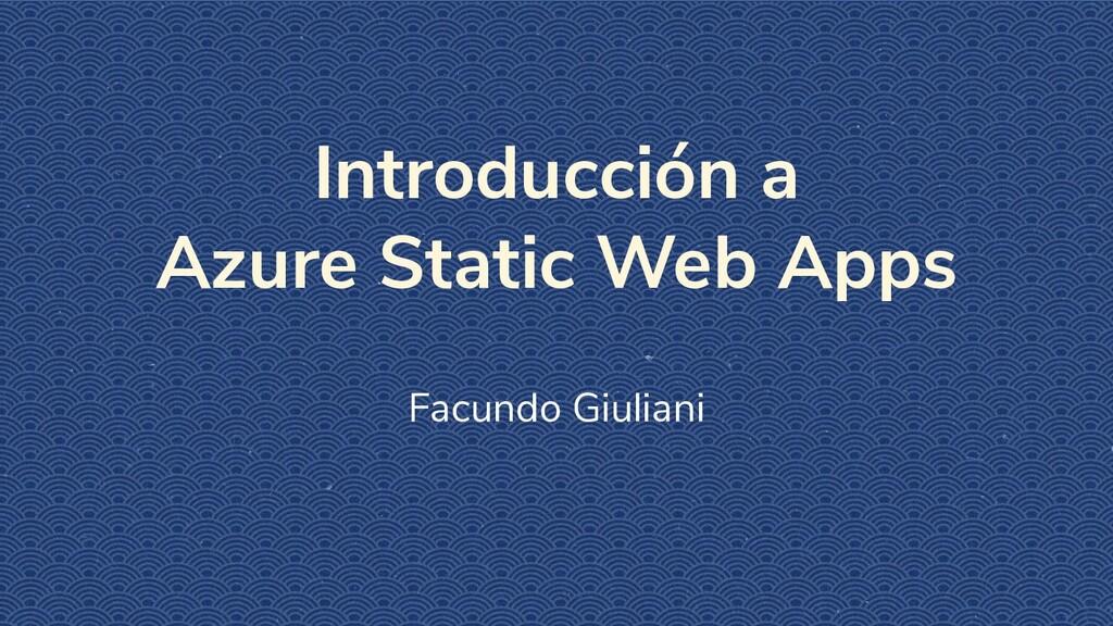 Introducción a Azure Static Web Apps Facundo Gi...