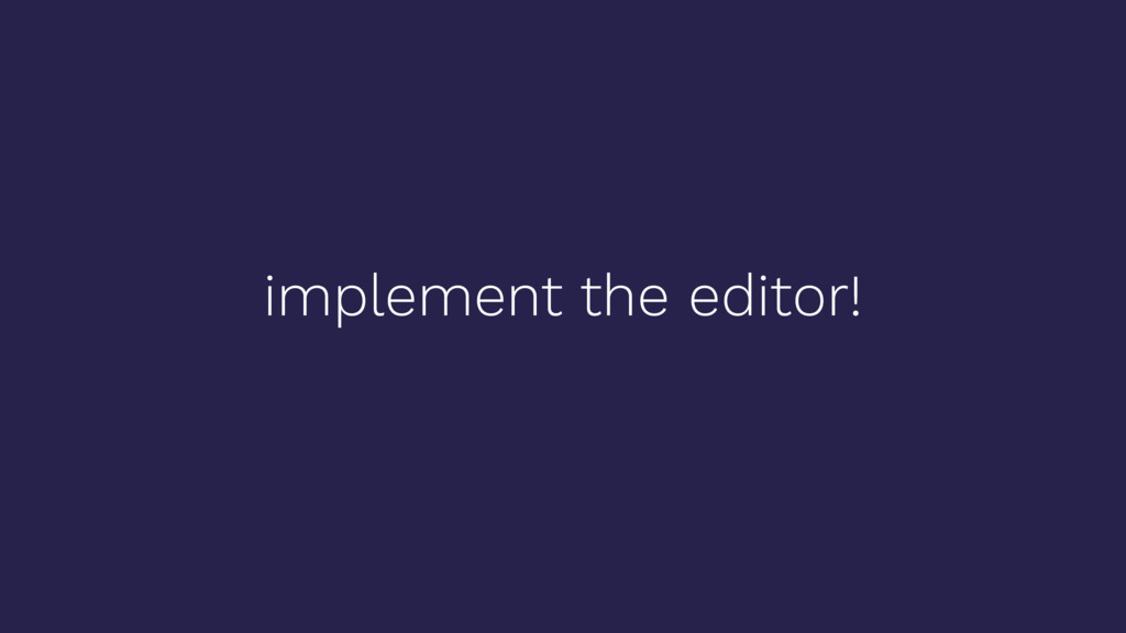 implement the editor!