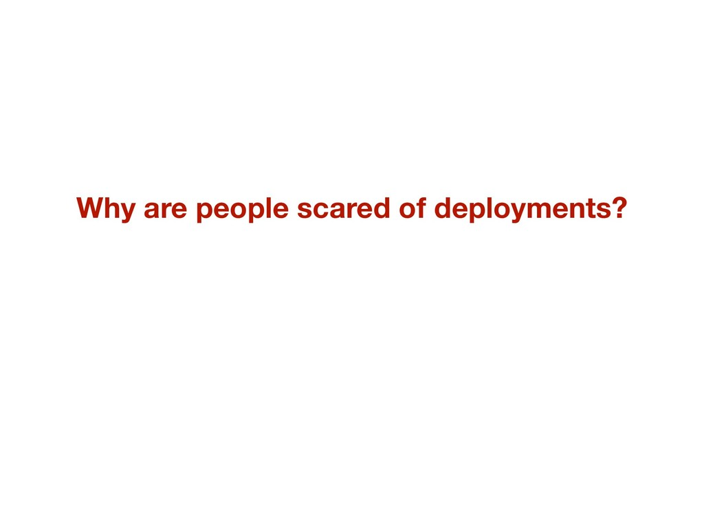 Why are people scared of deployments?