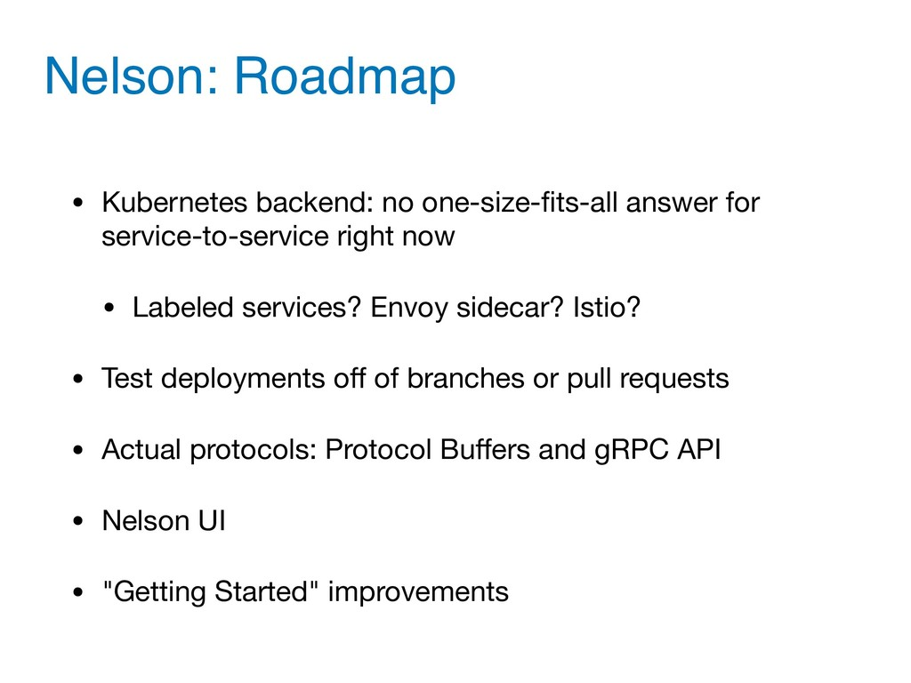 Nelson: Roadmap • Kubernetes backend: no one-si...