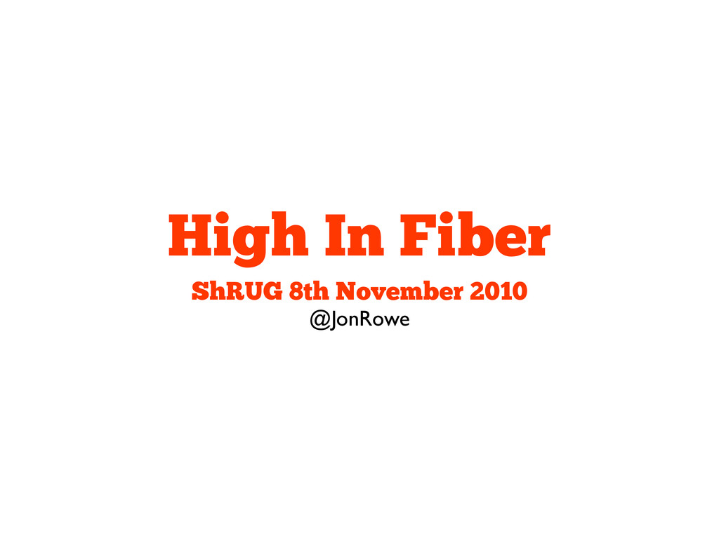 High In Fiber ShRUG 8th November 2010 @JonRowe