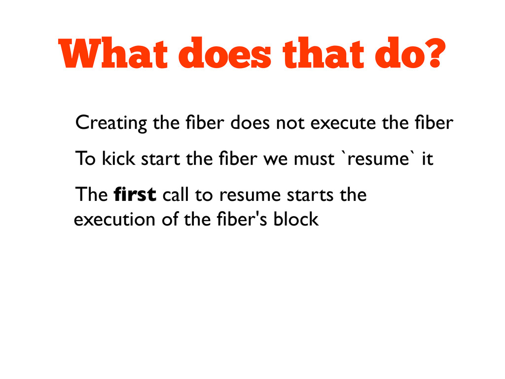 What does that do? Creating the fiber does not e...