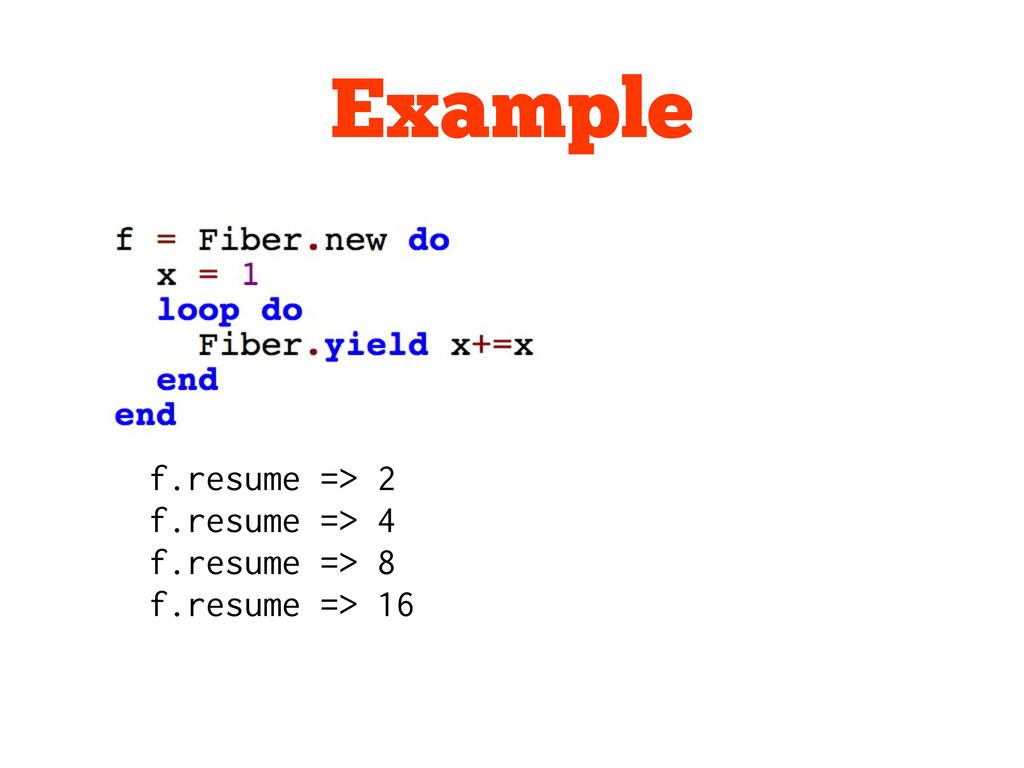 Example f.resume => 2 f.resume => 4 f.resume =>...
