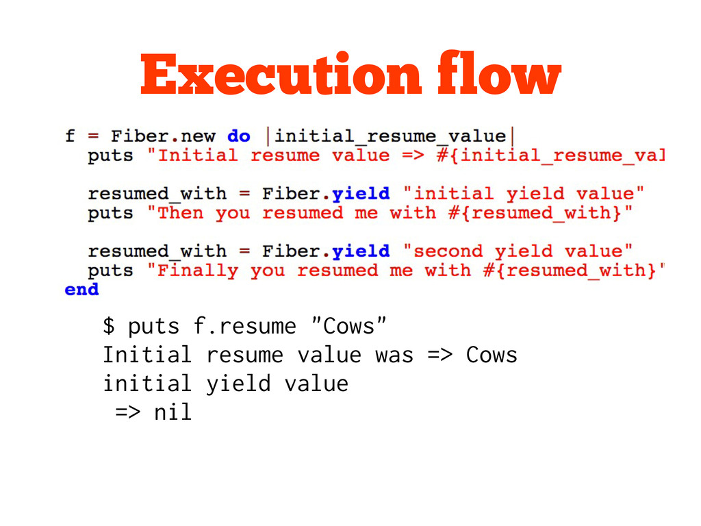 "Execution flow $ puts f.resume ""Cows"" Initial r..."