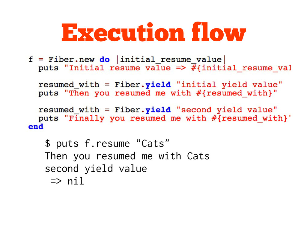 "Execution flow $ puts f.resume ""Cats"" Then you ..."